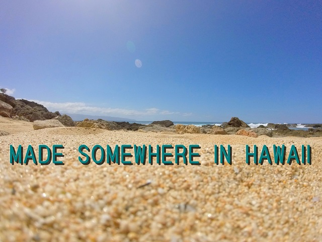 MADE SOMEWHERE IN HAWAII